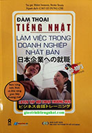 Làm việc trong doanh nghiệp Nhật Bản – Luyện tập hội thoại thương mại – Có tiếng Việt (Kèm CD)