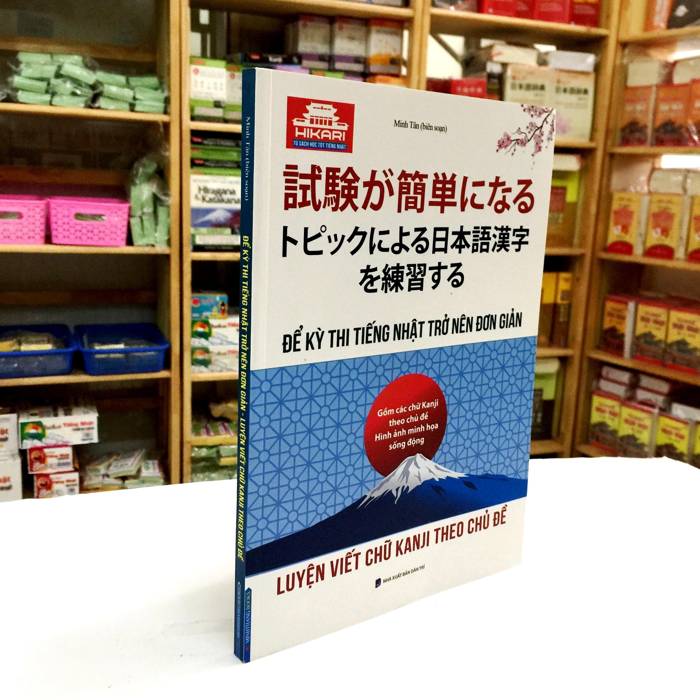 Sách Học Tiếng Nhật Để Kỳ Thi Tiếng Nhật Trở Nên Đơn Giản – Luyện Viết Chữ Kanji Theo Chủ Đề (Có Tiếng Việt)